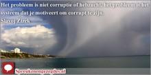 Het probleem is niet corruptie of hebzucht, het probleem is het systeem dat je motiveert om corrupt te zijn.