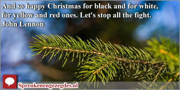 And so happy Christmas for black and for white, for yellow and red ones. Let's stop all the fight. John Lennon
