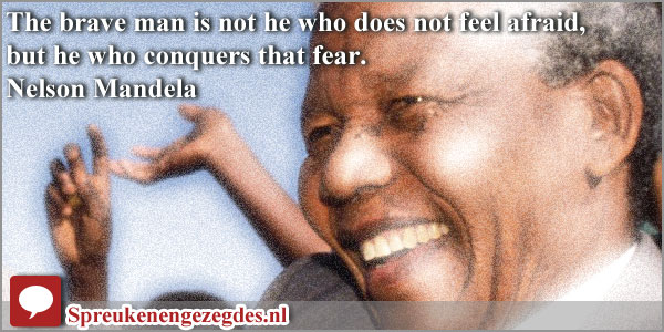 mandela spreuken The brave man is not he who does not feel afraid, but he who  mandela spreuken