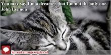 You may say I'm a dreamer, but I'm not the only one. John Lennon