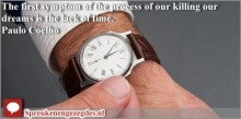 The first symptom of the process of our killing our dreams is the lack of time.
