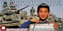 The reality is we have more in common with the people we're bombing than the people we're bombing them for.
