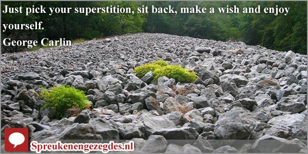 Just pick your superstition, sit back, make a wish and enjoy yourself.