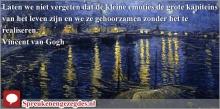 Laten we niet vergeten dat de kleine emoties de grote kapiteins van het leven zijn en we ze gehoorzamen zonder het te realiseren. - Vincent van Gogh