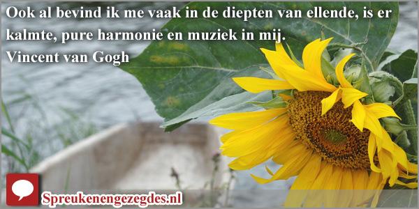 Ook al bevind ik me vaak in de diepten van ellende, is er kalmte, pure harmonie en muziek in mij. Vincent van Gogh
