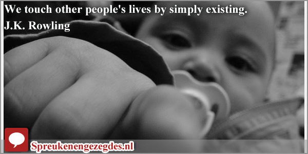 We touch other people's lives by simply existing.
