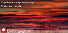 Mijn leven is mijn boodschap. Mahatma Ghandi