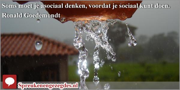 Soms moet je asociaal denken, voordat je sociaal kunt doen. Ronald Goedemondt