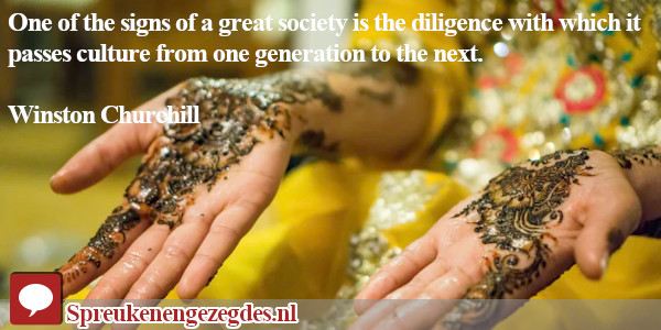 One of the signs of a great society is the diligence with which it passes culture from one generation to the next.