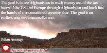 The goal is to use Afghanistan to wash money out of the tax bases of the US and Europe through Afghanistan and back into the hands of a transnational security elite.